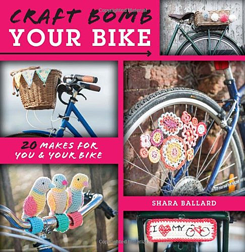 Book Review: Craft Bomb Your Bike: 20 Makes for You & Your Bike