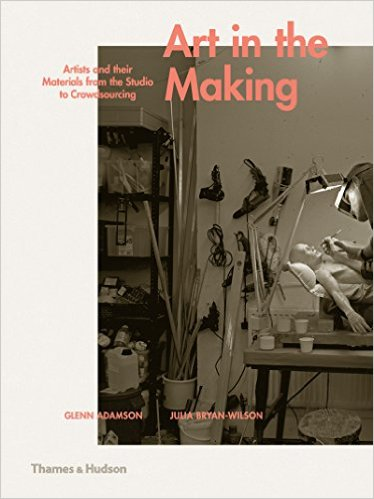 "Book Review: ""Art in the Making"" by Glenn Adamson & Julia Bryan-Wilson"