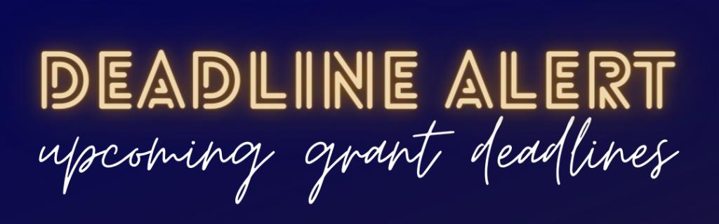 Deadline Alert for upcoming grant deadlines